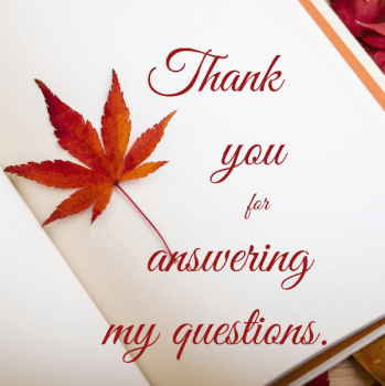 thank-you-for-answering-my-questions