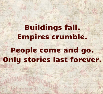 buildings-fall-empires-crumble-people-come-and-go-only-stories-last-forever